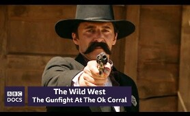 The Gunfight At The Ok Corral | The Wild West | BBC Documentary
