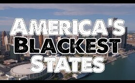 The 10 BLACKEST STATES in AMERICA
