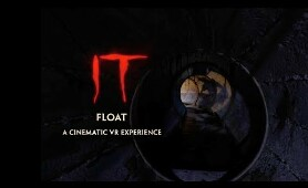 IT: FLOAT - A Cinematic VR Experience